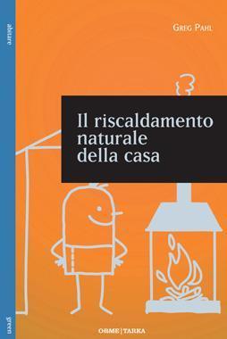 """copertina del libro """"Il riscaldamento naturale della casa"""" di Greg Pahl"""