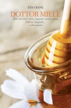 """Copertina di """"Dottor miele. Tutto sul miele: storia, leggende, cucina, salute, bellezza longevità... e altro ancora"""", di Eva Crane"""