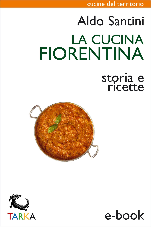 La cucina fiorentina, di Aldo Santini - copertina ebook