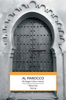 Copertina del libro Al Marocco, di Pierre Loti - Tarka edizioni