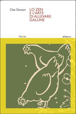 copertina del libro Lo Zen e l'arte di allevare le galline di Clea Danaan