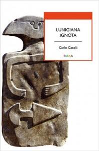 Lunigiana ignota, di Carlo Caselli, Tarka edizioni, copertina